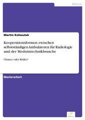 Kooperationsformen zwischen selbstständigen Ambulatoren für Radiologie und der Medizintechnikbranche: Chance oder Risiko?