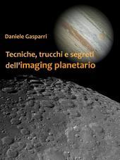 Tecniche, trucchi e segreti dell'imaging planetario