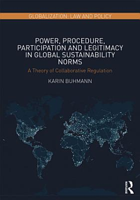 Power  Procedure  Participation and Legitimacy in Global Sustainability Norms
