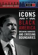 Icons of Black America: Breaking Barriers and Crossing Boundaries [3 volumes]