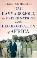 Dag Hammarskj  ld  the United Nations  and the Decolonisation of Africa PDF