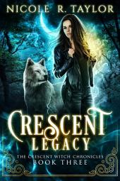 Crescent Legacy: The Crescent Witch Chronicles #3
