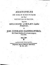 Aristoteles Ex Orco Redivivus At Heu! Recidivus In Orcum: Oppositus Melchiori Cornaeo Lojolitae Herbipolitano