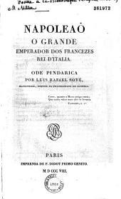 Napoleaõ o Grande, emperador dos Francezés, rei d'Italia, ode pindarica por Luis Rafael Soyé