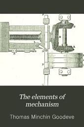The Elements of Mechanism: Designed for Students of Applied Mechanics