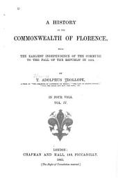 A History of the Commonwealth of Florence: From the Earliest Independence of the Commune to the Fall of the Republic in 1531, Volume 4