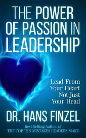 The Power of Passion in Leadership: Lead from Your Heart, Not Just Your Head