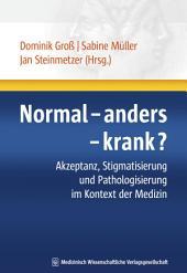 Normal - anders - krank?: Akzeptanz, Stigmatisierung und Pathologisierung im Kontext der Medizin