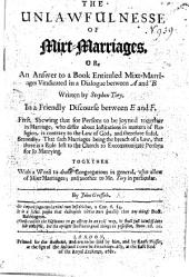 The Unlawfulnesse of Mixt-marriages, Or an Answer to a Book Entituled Mixt-marriages Vindicated in a Dialogue Between A. and B. Written by S. Tory. In a Discourse Between E. and F.