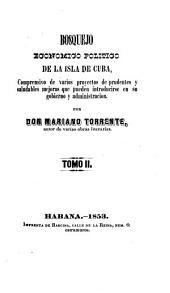 Bosquejo económico político de la Isla de Cuba: Comprensivo de varios proyectos de prudentes y saludables mejoras que pueden introducirse en su gobierno y administración, Volumen 2