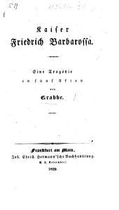 Kaiser Friedrich Barbarossa. Eine Tragödie in fünf Akten [and in prose and verse].