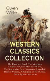 WESTERN CLASSICS COLLECTION: The Promised Land, The Virginian, Lin McLean, Red Man and White, The Jimmyjohn Boss, Napoleon Shave-Tail, Hank's Woman, A Kinsman of Red Cloud, Padre Ignacio and more: Historical Novels, Adventures and Romances, Including the First Cowboy Novel Set in the Wild West