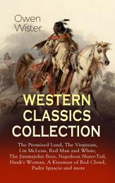 WESTERN CLASSICS COLLECTION: The Promised Land, The Virginian, Lin McLean, Red Man and White, The Jimmyjohn Boss, Napoleon Shave-Tail, Hank's Woman, A Kinsman of Red Cloud, Padre Ignacio and more
