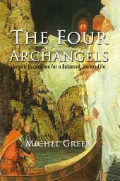 The Four Archangels: Angelic Inspiration for a Balanced, Joyous Life