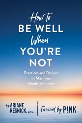 How To Be Well When You Re Not Book PDF
