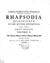 Caroli Ferdinandi Hommelii ordinarii Lipsiensis Rhapsodia qvaestionvm in foro qvotidie obvenientivm neqve tamen legibvs decisarvm: Volvmen V.
