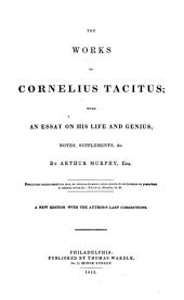 The Works of Cornelius Tacitus: With an Essay on His Life and Genius, Notes, Supplements, &c. by Arthur Murphy