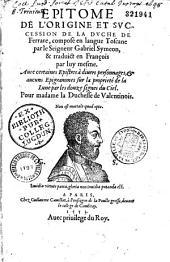 Epitome de l'origine et succession de la duche de Ferrare composé en langue Toscane par le Seigneur Gabriel Symeon, & traduict en François par luy mesme...
