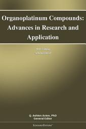 Organoplatinum Compounds: Advances in Research and Application: 2011 Edition: ScholarlyBrief