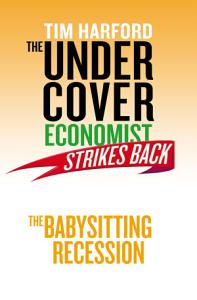 The Undercover Economist Strikes Back  The Babysitting Recession PDF