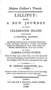Modern Gulliver's Travel. Lilliput: being a new journey to that ... island. Containing a faithful account of ... those famous little people from the year 1702 ... to ... 1796. By L. G., jun