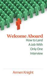 Welcome Aboard How To Land A Job With Only One Interview Book PDF