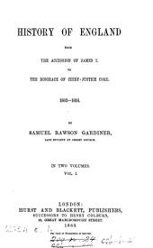 History of England from the Accession of James I. to the Disgrace of Chief-Justice Coke: 1603-1616. in two volumes