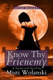 Know Thy Frienemy: a Darkworld Novel