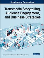 Handbook of Research on Transmedia Storytelling, Audience Engagement, and Business Strategies
