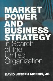 Market Power and Business Strategy: In Search of the Unified Organization