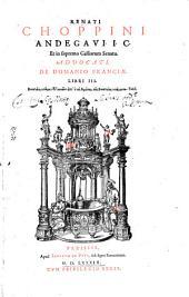Renati Choppini ... De domanio Franciae libri 3