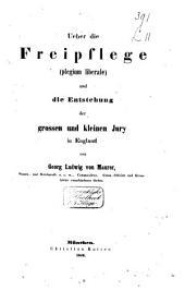 Über die Freipflege(plegium liberale) und die Entstehung der grossen und kleinen Jury in England...