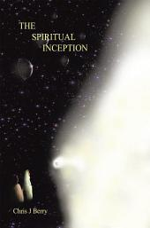 The Spiritual Inception: Book One of the Series Voyage to Infinity
