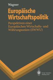 Europäische Wirtschaftspolitik: Perspektiven einer Europäischen Wirtschafts- und Währungsunion (EWWU)