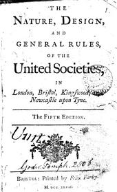 The Nature, Design, and General Rules, of the United Societies: In London, Bristol, Kingswood, and Newcastle Upon Tyne
