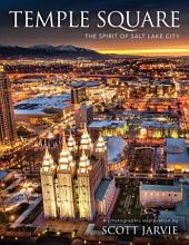 Temple Square: The Spirit of Salt Lake City