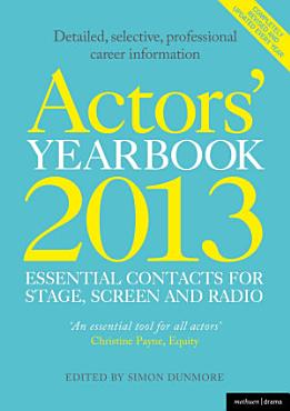 Actors  Yearbook 2013   Essential Contacts for Stage  Screen and Radio PDF