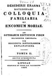 Desiderii Erasmi Roterodami Colloquia familiaria, et: Encomium moriae, Volume 2