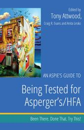 An Aspie's Guide to Being Tested for Asperger's/HFA: Been There. Done That. Try This!