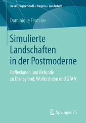 Simulierte Landschaften in der Postmoderne: Reflexionen und Befunde zu Disneyland, Wolfersheim und GTA V