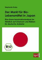 Der Markt fr Bio-Lebensmittel in Japan: Eine Branchenstrukturanalyse im Hinblick auf Chancen und Risiken fr deutsche Anbieter
