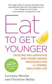 Eat to Get Younger: Tackling inflammation and other ageing processes for a longer, healthier life