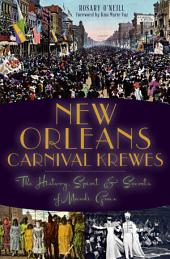 New Orleans Carnival Krewes: The History, Spirit and Secrets of Mardi Gras