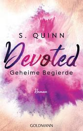 Devoted - Geheime Begierde: Devoted 1 - Roman