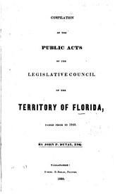 Compilation of the Public Acts of the Legislative Council of the Territory of Florida, Passed Prior to 1840