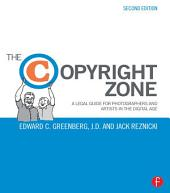 The Copyright Zone: A Legal Guide For Photographers and Artists In The Digital Age, Edition 2