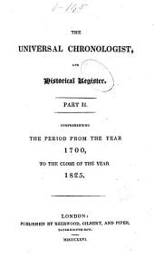 The Universal Chronologist, and Historical Register, from the Creation to the Close of the 1825: Comprising the Elements of General History, from the French of M. St. Martin: with an Elaborate Continuation, in which are Minutely Detailed the Numerous and Important Events and Transactions Arising Out of the French Revolution, Volume 2