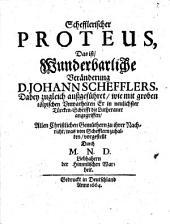 Schefflerischer Proteus d.i. wunderbarliche Veränderung Johann Schefflers ...