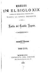 Mexico en el siglo XIX, o sea su historia desde 1800 hasta la epoca presente: Volumen 17