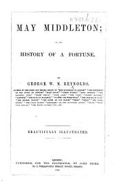 May Middleton; or, the History of a fortune ... Illustrated. [With a portrait.]